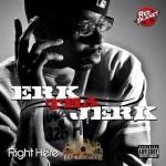 Erk Tha Jerk - Right Here Tha E.P.