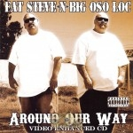 Fat Steve N Big Oso Loc - Around Our Way