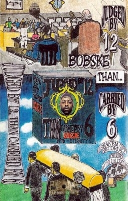 Bobske - Judged By 12 Than Carried By 6