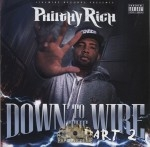 Philthy Rich - Down To The Wire Part 2