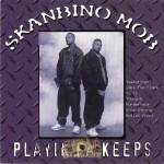 Skanbino Mob - Playin Fa Keeps