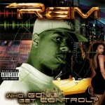 Rem - Who Gone Get Control?