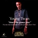 Young Twan - How The Game Goes