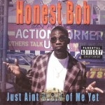 Honest Bob - Just Aint Heard Of Me Yet
