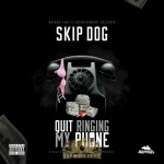 Skip Dog - Quit Ringing My Phone