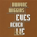 Dwayne Wiggins - Eyes Never Lie
