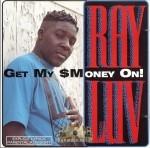 Ray Luv - Get My Money On!