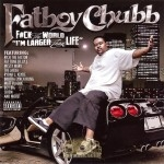 Fatboy Chubb - Fuck The World, I'm Larger Than Life
