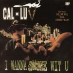 Cal-Luv - I Wanna Smoke Wit U