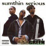 Sumthin Serious - Keepin It Green