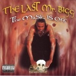 The Last Mr. Bigg - The Mask Is Off