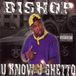 Bishop - U Know U Ghetto