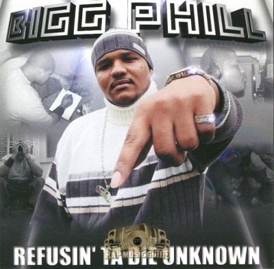Bigg Phill - Refusin' Ta Die Unknown