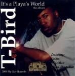 T-Bird - It's A Playa's World