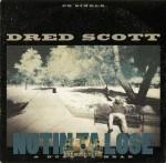 Dred Scott - Nutin Ta Lose / Duck Ya Head