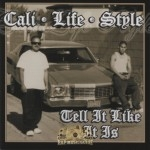 Cali Life Style - Tell It Like It Is