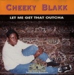 Cheeky Blakk - Let Me Get That Outcha