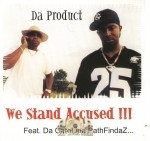 Da Product - We Stand Accused!!!