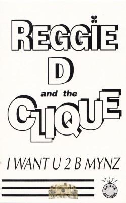 Reggie D & The Clique - I Want U 2 B Mynz