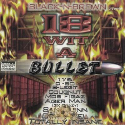 Black-N-Brown Presents - 18 Wit A Bullet