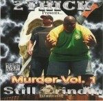 2 Thick - Murder Vol. 1 Still Grindin