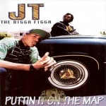 JT The Bigga Figga - Puttin It On The Map