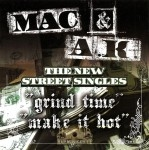 Mac & A.K. - Grind Time / Make It Hot