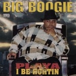 Big Boogie - Playa I Be Hurtin