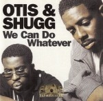 Otis & Shugg - We Can Do Whatever