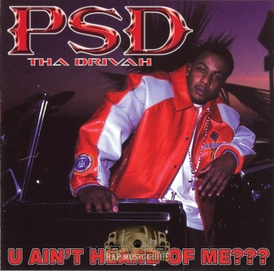 P.S.D. - U Ain't Heard Of Me???