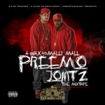 A-Wax & Mally Mall - Preemo Jointz The Mixtape