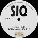 S.I.Q. - Kinky / Who Ya Roin Wit