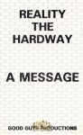 Reality The Hardway - A Message