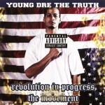 Young Dre The Truth - Revolution In Progress: The Movement