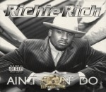 Richie Rich - Ain't Gon' Do