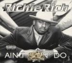 Richie Rich - Ain't Gon' Do