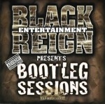 Black Reign Entertainment Presents - Bootleg Sessions