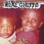 Jay Black - Real Ghetto