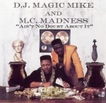 D.J. Magic Mike And M.C. Madness - Ain't No Doubt About It