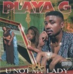 Playa G - U Not My Lady