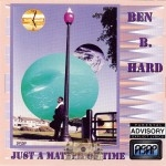 Ben B. Hard - Just A Matter Of Time