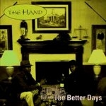 The Hand - The Better Days