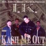 I.K. - Kash Me Out