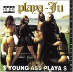 Playa-Ju - Young Ass Playa