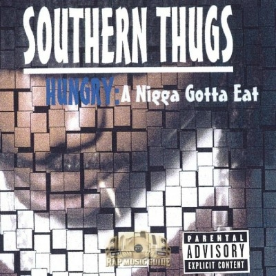 Southern Thugs - Hungry: A Nigga Gotta Eat