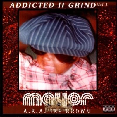 Mayor A.K.A. Ike Brown - Addicted II Grind