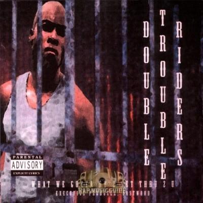 Double Trouble Riders - What We Gotta Do 2 Get Thru 2 U