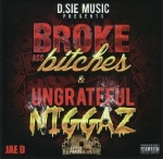 Jae D - Broke Azz Bitches & Ungrateful Niggaz Vol. 1
