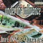 Under The Influence - Life In The Quarters