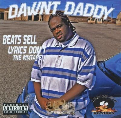 Dawnt Daddy - Beats Sell, Lyrics Don't The Mixtape